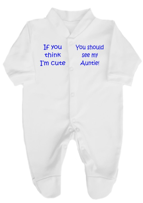 "This cute babygrow comes printed with the slogan ""If you think I'm cute, you should see my Auntie! with her name added if you wish."