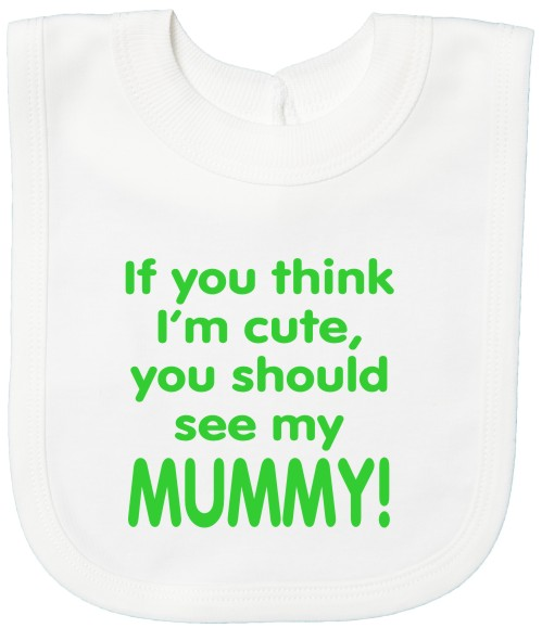 IIf You Think I'm Cute See My Mummy Baby's Bib