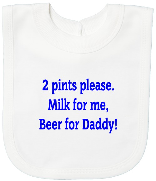 2 Pints, Milk For Me, Beer For Daddy Baby's Bib
