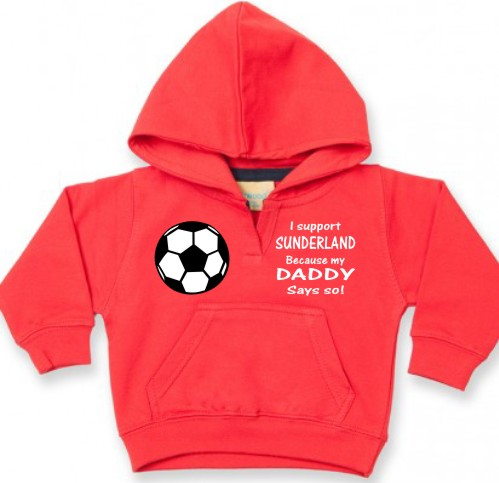 "This is a lovely soft baby's hoodie or hooded sweatshirt printed ""I support Sunderland because my Daddy says so!"" For babies aged 6/12 months."